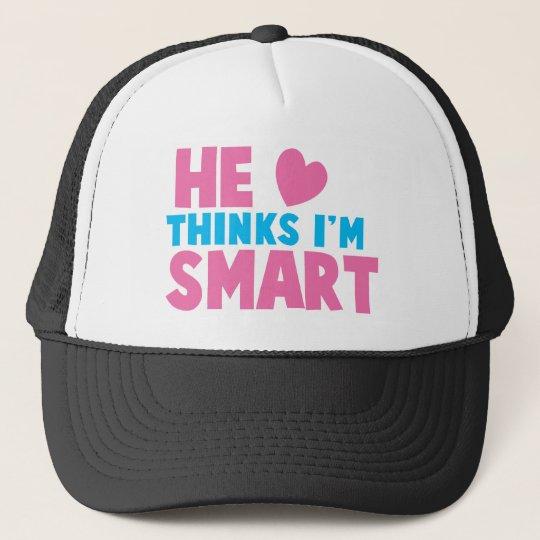 He thinks I'm SMART Trucker Hat