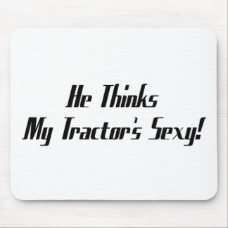 He Thinks My Tractors Tractor Gifts Mouse Pad