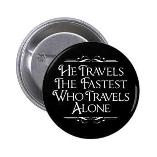 He Travels The Fastest Who Travels Alone Buttons