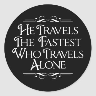 He Travels The Fastest Who Travels Alone Classic Round Sticker