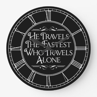 He Travels The Fastest Who Travels Alone Round Wall Clocks