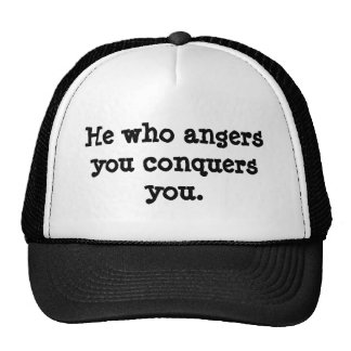 He who angers you conquers you. trucker hat