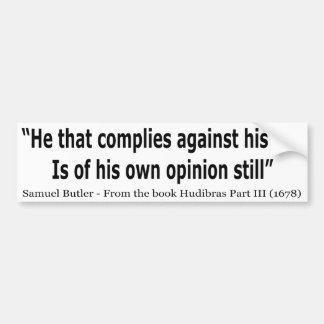 He Who Complies Against His Will by Samuel Butler Car Bumper Sticker