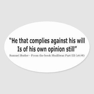 He Who Complies Against His Will by Samuel Butler Oval Sticker