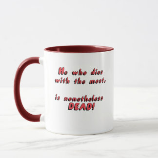 He who dies with the most mug