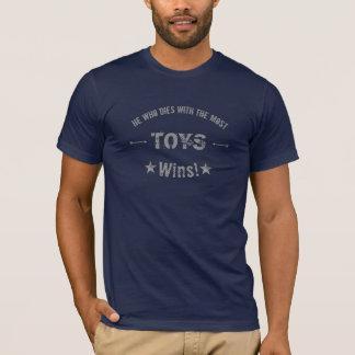He Who Dies With The Most TOYS Wins! Customize T-Shirt