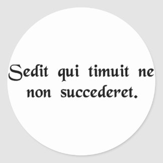 He who feared he would not succeed sat still. classic round sticker