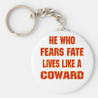 He Who Fears Fate Lives Like A Coward Keychain