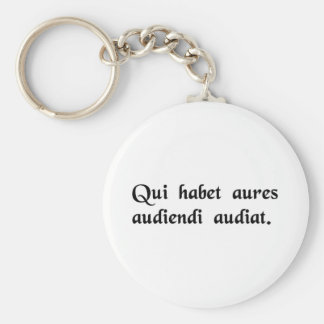He who has ears, let him understand how to listen. keychain