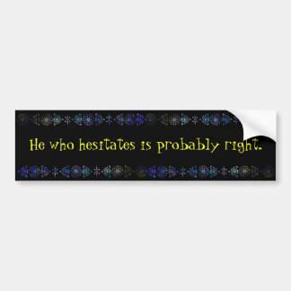 He Who Hesitates Bumper Sticker