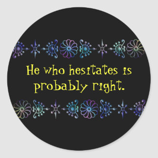 He Who Hesitates Classic Round Sticker