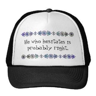He Who Hesitates Trucker Hat