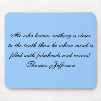 He who knows nothing is closer to the truth tha... mouse pad