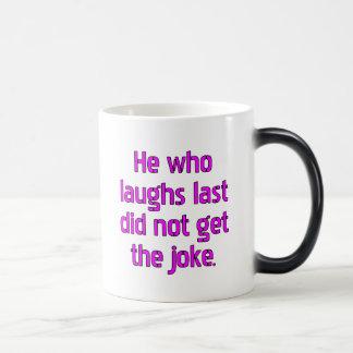 He who laughs last did not get the joke. magic mug