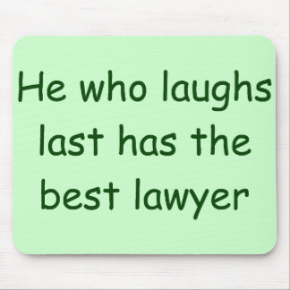 He Who Laughs Last Lawyer Mousepad