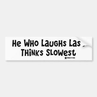 He Who Laughs Last Thinks Slowest Car Bumper Sticker