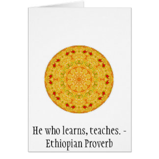He who learns, teaches. - Ethiopian Proverb Greeting Card