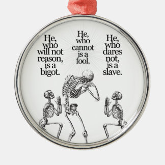 He Who Will Not Reason Round Metal Christmas Ornament