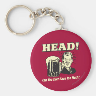 Head: Can You Ever Have Too Much Basic Round Button Keychain
