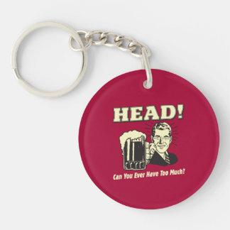 Head: Can You Ever Have Too Much Double-Sided Round Acrylic Keychain