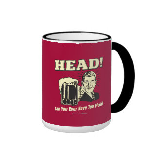 Head: Can You Ever Have Too Much Ringer Mug