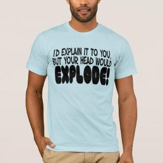 Head Would Explode T-Shirt