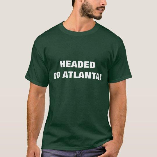HEADED TO ATLANTA! T-Shirt