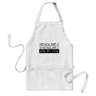 Headlines and Deadlines Are my Life Adult Apron