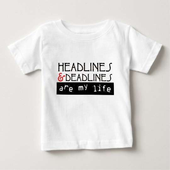Headlines and Deadlines Are my Life Baby T-Shirt