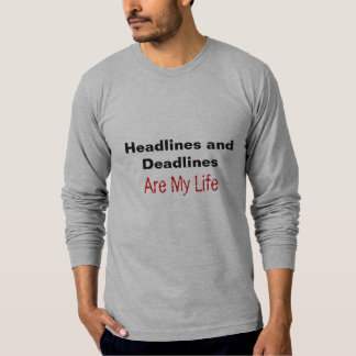 Headlines and Deadlines  Are My Life Shirt