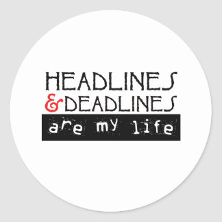 Headlines and Deadlines Are my Life Classic Round Sticker