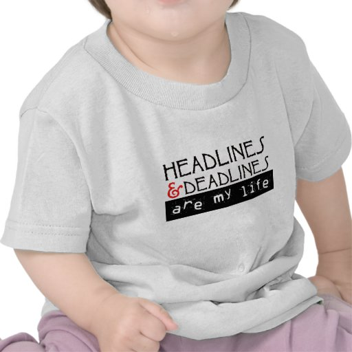 Headlines and Deadlines Are my Life T Shirt