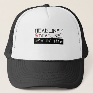 Headlines and Deadlines Are my Life Trucker Hat