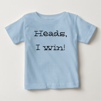 Heads, I win! Baby T-Shirt