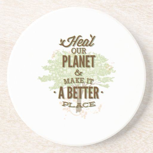 Heal Our Planet And Make It A Better Place Beverage Coasters