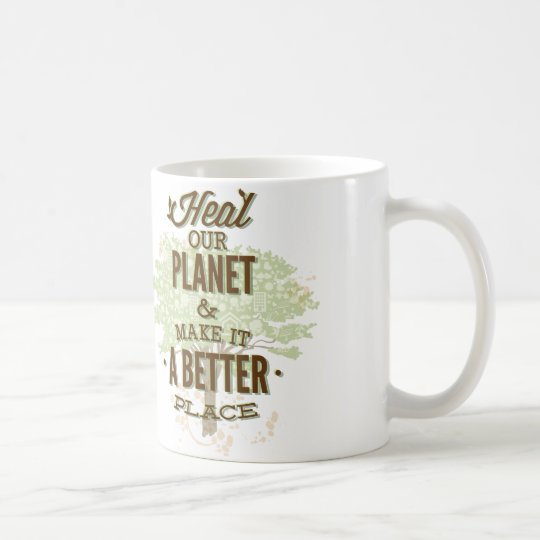 Heal Our Planet And Make It A Better Place Coffee Mug