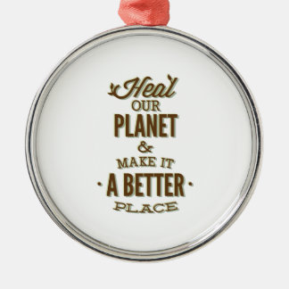 Heal Our Planet And Make It A Better Place Metal Ornament