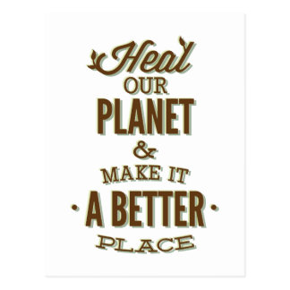 Heal Our Planet And Make It A Better Place Postcard