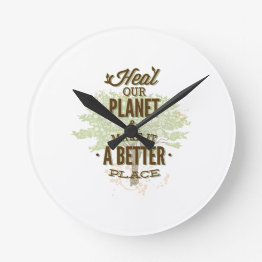 Heal Our Planet And Make It A Better Place Round Wall Clocks