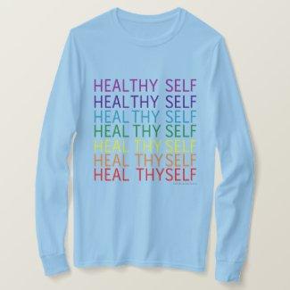Heal Thyself - Healthy Self T-Shirt