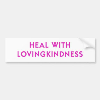 Heal with Lovingkindness Bumper Sticker