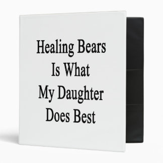Healing Bears Is What My Daughter Does Best. Binder