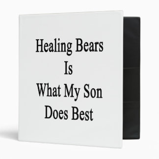 Healing Bears Is What My Son Does Best 3 Ring Binder