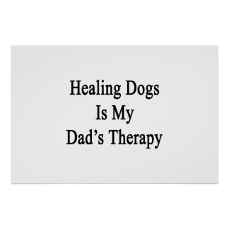 Healing Dogs Is My Dad s Therapy Posters