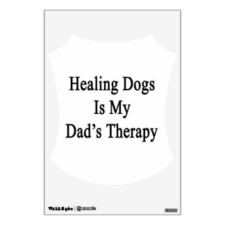 Healing Dogs Is My Dad s Therapy Room Sticker