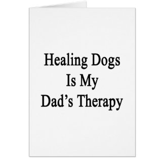 Healing Dogs Is My Dad's Therapy Card