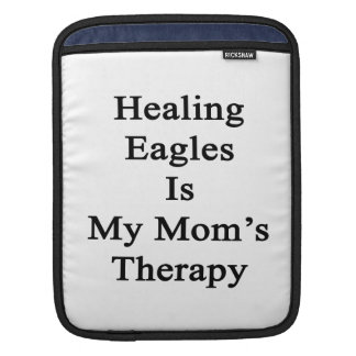 Healing Eagles Is My Mom's Therapy iPad Sleeves