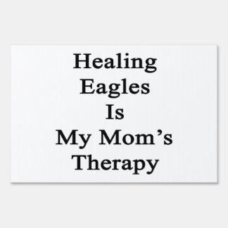 Healing Eagles Is My Mom's Therapy Yard Signs