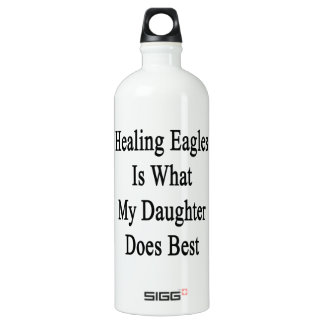 Healing Eagles Is What My Daughter Does Best SIGG Traveler 1.0L Water Bottle