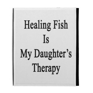 Healing Fish Is My Daughter's Therapy iPad Cases